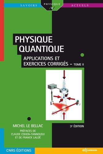 Physique quantique. Tome 2, Applications et exercices corrigés 3e édition
