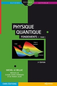Michel Le Bellac - Physique quantique - Tome 1, Fondements.