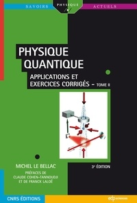 Michel Le Bellac - Physique quantique - Tome 2, Applications et exercices corrigés.
