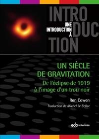 Michel Le Bellac et Ron Cowen - Un siècle de gravitation - De l'éclipse de 1919 à l'image d'un trou noir.