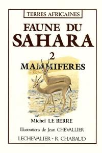Michel Le Berre - Faune du Sahara - Tome 2, Mammifères.