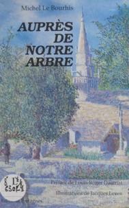 Michel Le Bourhis et Jacques Leven - Auprès de notre arbre - Locquénolé, chronique d'un village breton de la côte au temps de la Révolution.