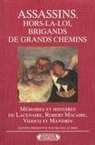 Michel Le Bris - Assassins, hors-la-loi, brigands de grands chemins - Mémoires et histoires de Lacenaire, Robert Macaire, Vidocq et Mandrin.