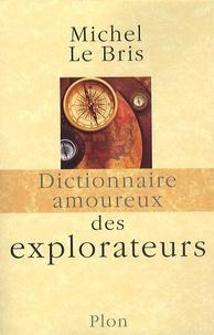 Michel Le Bris - Dictionnaire amoureux des explorateurs.