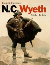 Michel Le Bris - N.C. Wyeth - L'esprit d'aventure.
