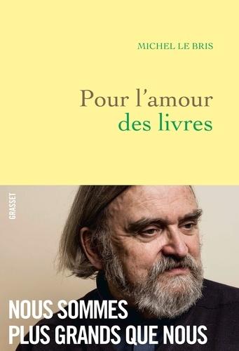 Pour l'amour des livres - Michel Le Bris - Format ePub - 9782246818465 - 13,99 €