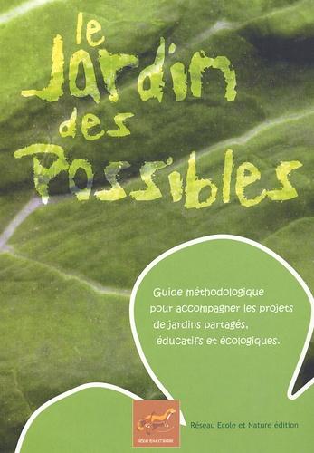 Michel Le Coz et Stéphane Nahmias - Le Jardin des Possibles - Guide méthodologique pour accompagner les projets de jardins partagés, éducatifs et écologiques.