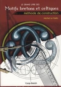 Michel Le Gallo - Le grand livre des motifs bretons et celtiques - Méthode de construction.