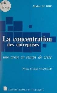 Michel Le Goc et Claude Champaud - La concentration des entreprises - Une arme en temps de crise.