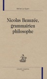 Michel Le Guern - Nicolas Beauzée, grammairien philosophe.