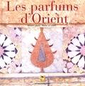 Michel Le Louarn et Richard Lebeau - Les parfums d'Orient - Alep, échelle du Levant.