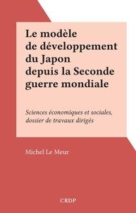 Michel Le Meur - Le modèle de développement du Japon depuis la Seconde guerre mondiale - Sciences économiques et sociales, dossier de travaux dirigés.