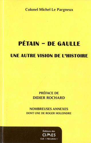 Petain - De Gaulle. Une autre version de l'histoire