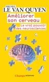 Michel Le Van Quyen - Améliorer son cerveau - Le vrai pouvoir des neurosciences.