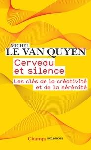 Michel Le Van Quyen - Cerveau et silence - Les clés de la créativité et de la sérénité.