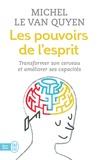 Michel Le Van Quyen - Les pouvoirs de l'esprit - Transformer son cerveau et améliorer ses capacités.