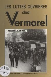 Michel Lebail et  Collectif - Les luttes ouvrières chez Vermorel.
