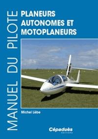 Manuel du pilote planeurs autonomes et motoplaneurs - Michel Lèbe pdf epub