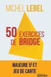 Michel Lebel - 50 exercices de bridge avec le champion du monde - Version adaptée à la majeur 5e nouvelle génération.