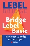 Michel Lebel - Bridge Lebel Basic - Bien jouer au bridge sans se fatiguer.