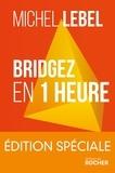 Michel Lebel - Bridgez en 1 heure - Le B.A. BA du Standard Français.