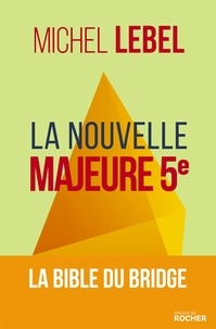 Michel Lebel - La nouvelle Majeure 5e - La bible du Bridge.