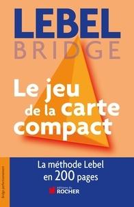 Michel Lebel - Le jeu de la carte compact - Tout le jeu de la carte en 200 pages.