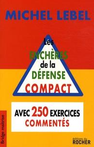 Michel Lebel - Les enchères de la défense - Compact, avec 250 exercices commentés.