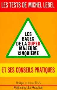 Michel Lebel - Les tests de Michel Lebel - Les bases de la super majeure cinquième.
