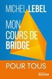 Michel Lebel - Mon cours de bridge - Pour tous.