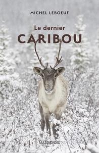Michel Leboeuf - Le dernier caribou.
