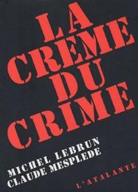 Michel Lebrun et Claude Mesplède - La crème du crime - Anthologie de la nouvelle noire et policière française.