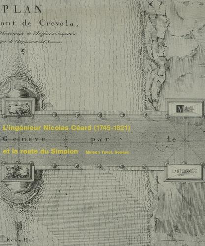 Michel Lechevalier - L'ingénieur Nicolas Céard (1745-1821) et la route du Simplon.