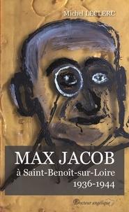 Michel Leclerc - Max Jacob à Saint-Benoît-sur-Loire (1936-1944).