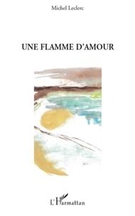 Michel Leclerc - Une flamme d'amour.
