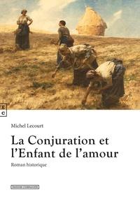 Michel Lecourt - La conjuration et l'enfant de l'amour.