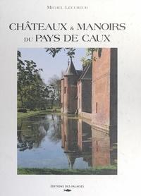 Michel Lécureur et  Collectif - Châteaux et manoirs du Pays de Caux.