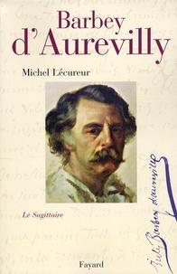 Michel Lécureur - Jules Barbey d'Aurevilly - Le Sagittaire.