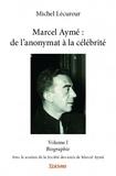 Michel Lécureur - Marcel Aymé : de l'anonymat à la célébrité - Tome 1, Biographie - Avec le soutien de la Société des amis de Marcel Aymé.