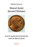 Michel Lécureur - Marcel Aymé devant l'histoire - Avec le soutien de la Société des amis de Marcel Aymé.