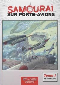 Michel Ledet - Samouraï sur porte-avions - Les groupes aériens embarqués japonais, 1922-1944, les avions et leurs porte-avions Volume 1, Des origines à Pearl Harbor.