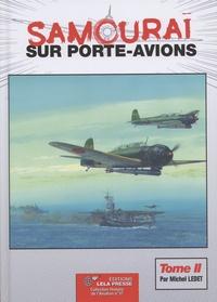 Michel Ledet - Samouraï sur porte-avions - Les groupes aériens embarqués japonais, 1922-1944, les avions et leurs porte-avions Volume 2, De la bataille de la mer de Corail à la dissolution.