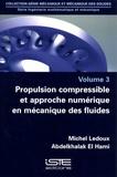 Michel Ledoux et Abdelkhalak El Hami - Ingénierie mathématique et mécanique - Volume 3 : Propulsion compressible et approche numérique en mécanique des fluides.