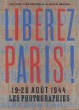 Michel Lefebvre et Claude Maire - Liberez Paris ! - 19-26 août 1944, les photographies.