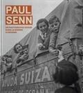 Michel Lefebvre et Markus Schürpf - Paul Senn - Un photographe suisse dans la guerre d'Espagne et dans les camps français.