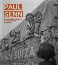 Michel Lefebvre-Peña et Markus Schürpf - Paul Senn - Un photographe suisse dans la guerre d'Espagne et dans les camps français.