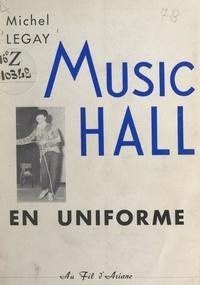 Michel Legay - Music-hall en uniforme.