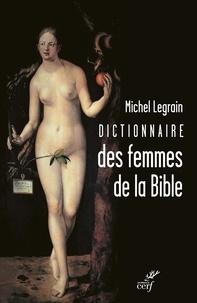 Michel Legrain - Dictionnaire des femmes de la Bible.