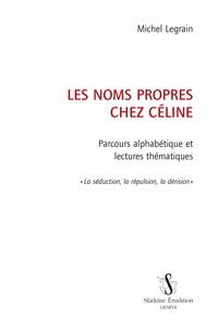 Michel Legrain - Les noms propres chez Céline - Parcours alphabétique et lectures thématiques.