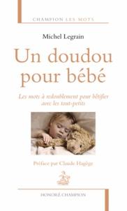 Michel Legrain - Un doudou pour bébé - Les mots à redoublement pour bêtifier avec les tout-petits.